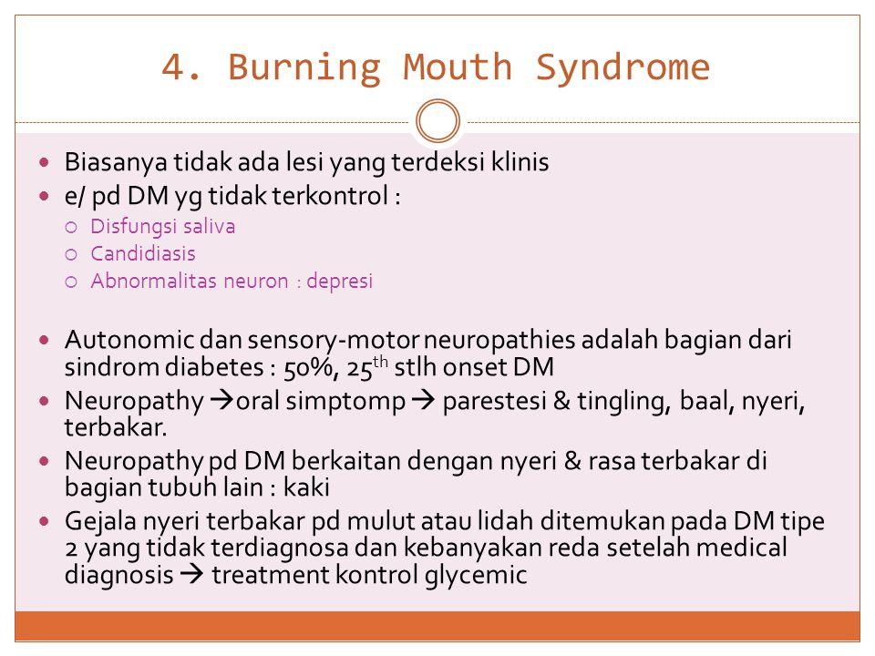 4. Burning Mouth Syndrome  Biasanya tidak ada lesi yang terdeksi klinis  e/ pd DM yg tidak terkontrol :  Disfungsi saliva  Candidiasis  Abnormali