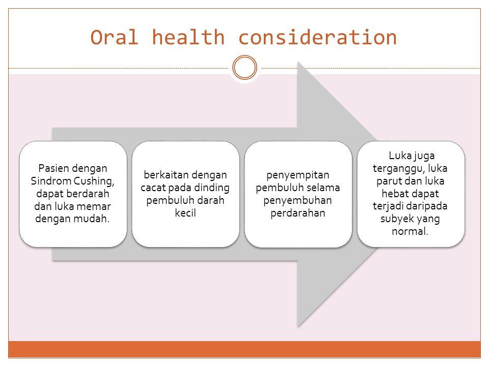 Oral health consideration *cont  Kerentanan thdp infeksi  Pasien yang sedang di terapi glukokortikoid kronis  immunocompromised  rentan terhadap antibiotik profilaksis infection.