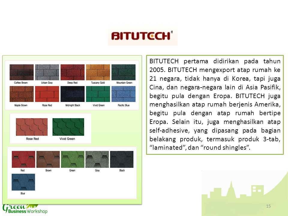 BITUTECH pertama didirikan pada tahun 2005. BITUTECH mengexport atap rumah ke 21 negara, tidak hanya di Korea, tapi juga Cina, dan negara-negara lain
