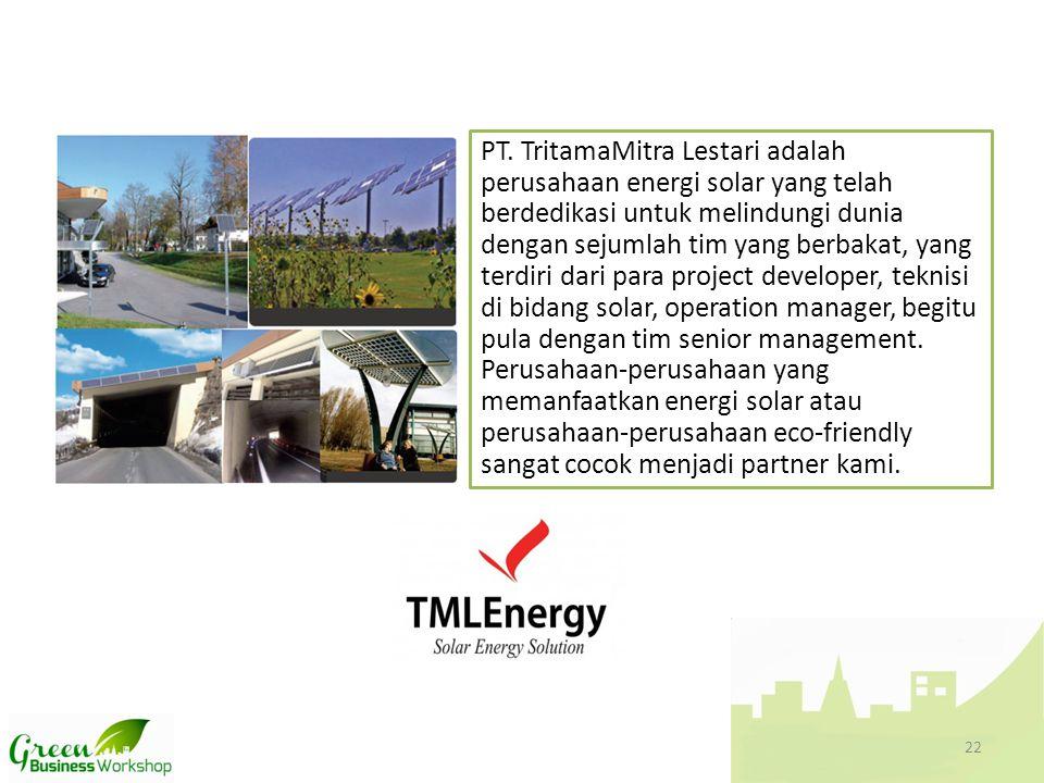PT. TritamaMitra Lestari adalah perusahaan energi solar yang telah berdedikasi untuk melindungi dunia dengan sejumlah tim yang berbakat, yang terdiri