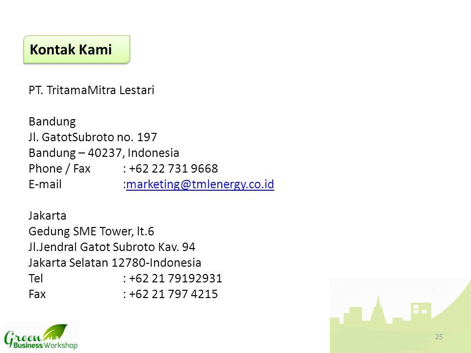 PT. TritamaMitra Lestari Bandung Jl. GatotSubroto no. 197 Bandung – 40237, Indonesia Phone / Fax: +62 22 731 9668 E-mail:marketing@tmlenergy.co.idmark