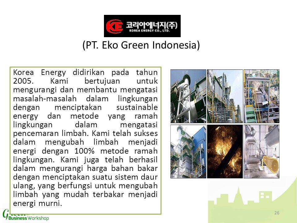 (PT. Eko Green Indonesia) Korea Energy didirikan pada tahun 2005. Kami bertujuan untuk mengurangi dan membantu mengatasi masalah-masalah dalam lingkun