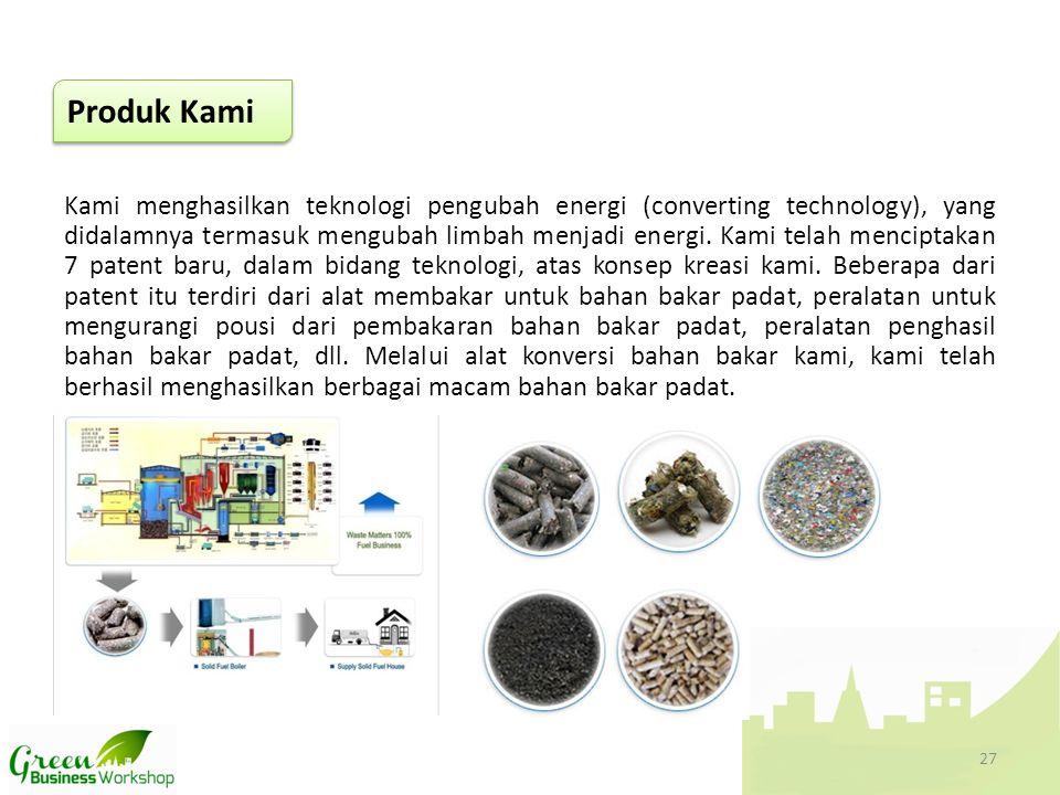 Kami menghasilkan teknologi pengubah energi (converting technology), yang didalamnya termasuk mengubah limbah menjadi energi. Kami telah menciptakan 7