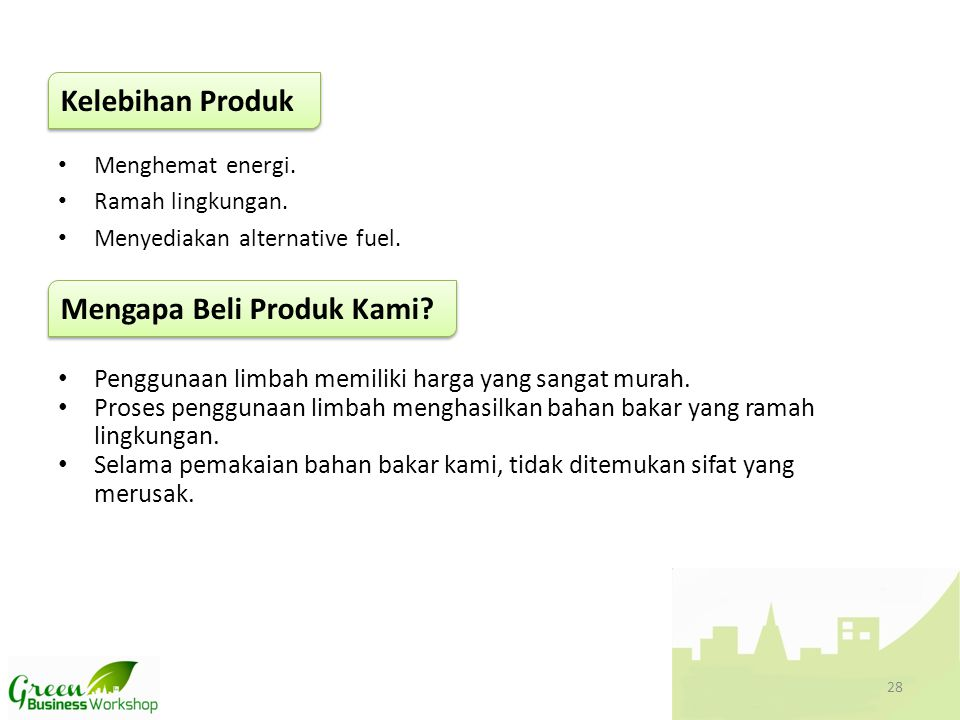 • Menghemat energi. • Ramah lingkungan. • Menyediakan alternative fuel. Kelebihan Produk Mengapa Beli Produk Kami? • Penggunaan limbah memiliki harga