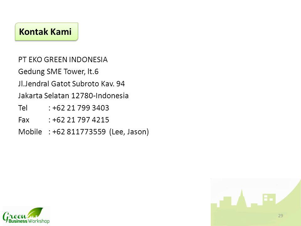 PT EKO GREEN INDONESIA Gedung SME Tower, lt.6 Jl.Jendral Gatot Subroto Kav. 94 Jakarta Selatan 12780-Indonesia Tel: +62 21 799 3403 Fax: +62 21 797 42