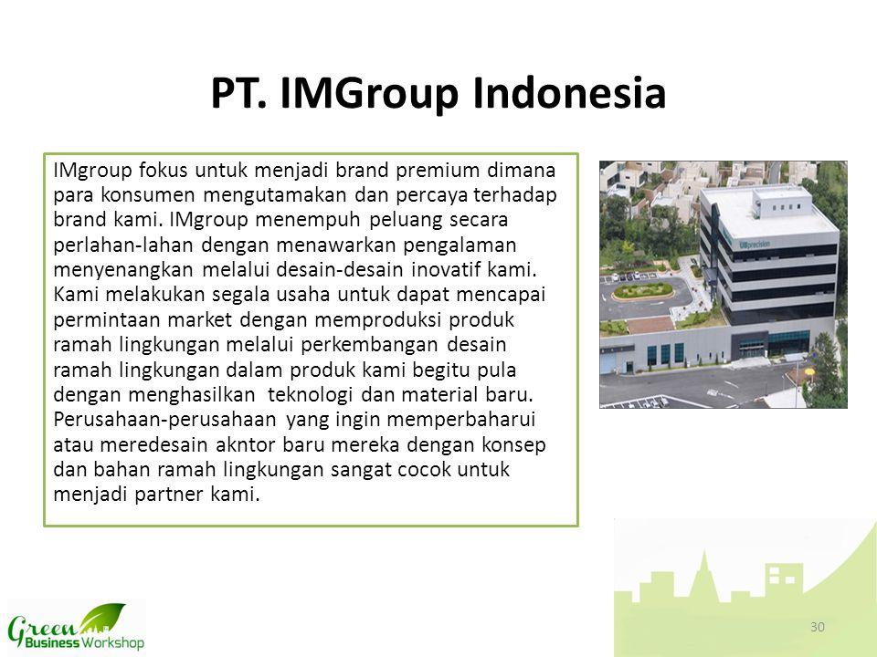 PT. IMGroup Indonesia IMgroup fokus untuk menjadi brand premium dimana para konsumen mengutamakan dan percaya terhadap brand kami. IMgroup menempuh pe