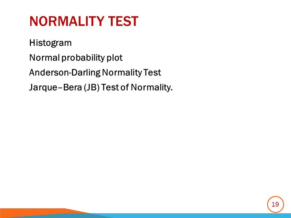 NORMALITY TEST Histogram Normal probability plot Anderson-Darling Normality Test Jarque–Bera (JB) Test of Normality.