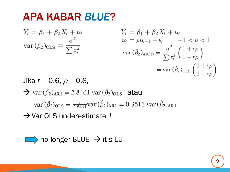 APA KABAR BLUE? Jika r = 0.6,  = 0.8,  atau  Var OLS underestimate ! no longer BLUE  it's LU 9