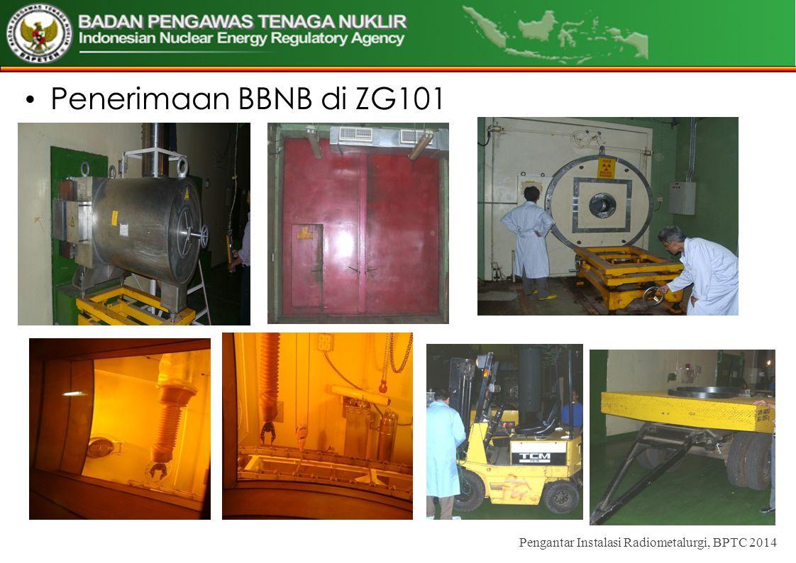 • Penerimaan BBNB di ZG101 Pengantar Instalasi Radiometalurgi, BPTC 2014
