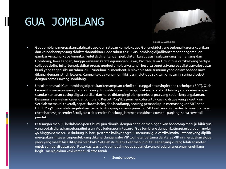 GUA JOMBLANG  Gua Jomblang merupakan salah satu gua dari ratusan kompleks gua Gunungkidul yang terkenal karena keunikan dan keindahannya yang tidak terbantahkan.