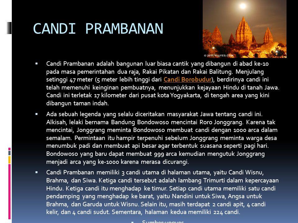 CANDI PRAMBANAN  Candi Prambanan adalah bangunan luar biasa cantik yang dibangun di abad ke-10 pada masa pemerintahan dua raja, Rakai Pikatan dan Rakai Balitung.