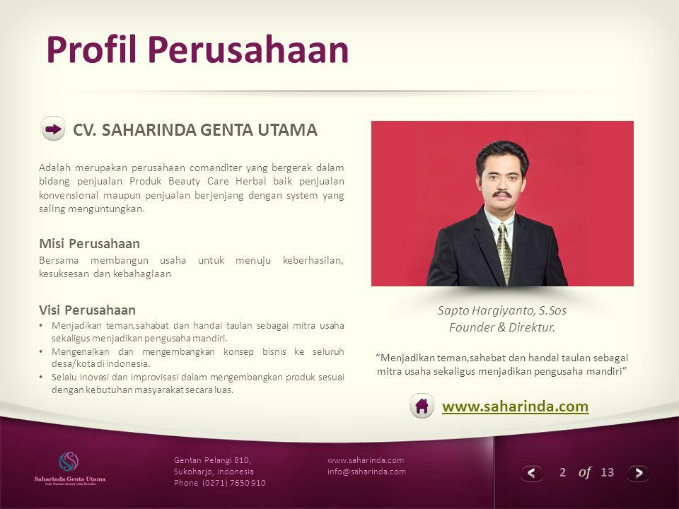 2 of 13 www.saharinda.com info@saharinda.com Gentan Pelangi B10, Sukoharjo, Indonesia Phone (0271) 7650 910 Profil Perusahaan CV. SAHARINDA GENTA UTAM