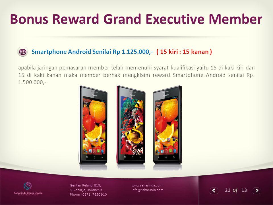 21 of 13 www.saharinda.com info@saharinda.com Gentan Pelangi B10, Sukoharjo, Indonesia Phone (0271) 7650 910 Bonus Reward Grand Executive Member Smart