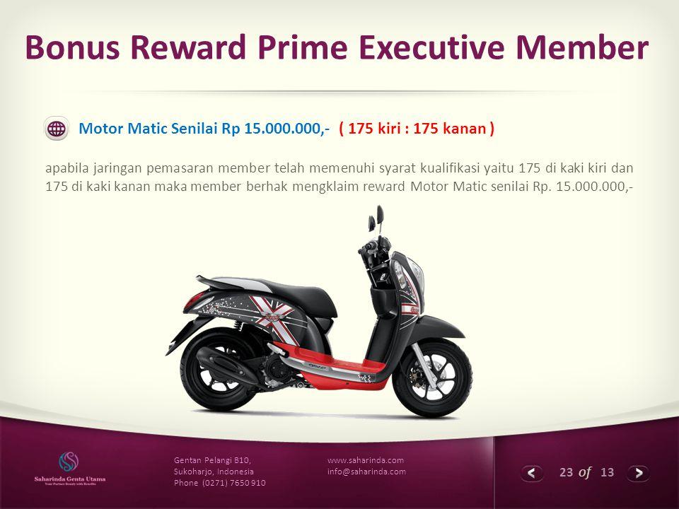 23 of 13 www.saharinda.com info@saharinda.com Gentan Pelangi B10, Sukoharjo, Indonesia Phone (0271) 7650 910 Bonus Reward Prime Executive Member Motor