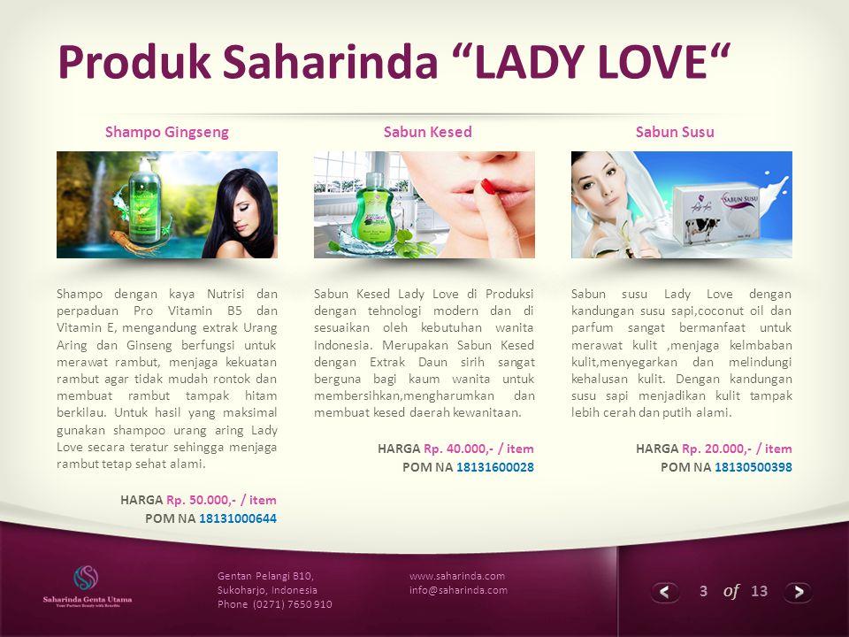 "3 of 13 www.saharinda.com info@saharinda.com Gentan Pelangi B10, Sukoharjo, Indonesia Phone (0271) 7650 910 Produk Saharinda ""LADY LOVE"" Shampo dengan"