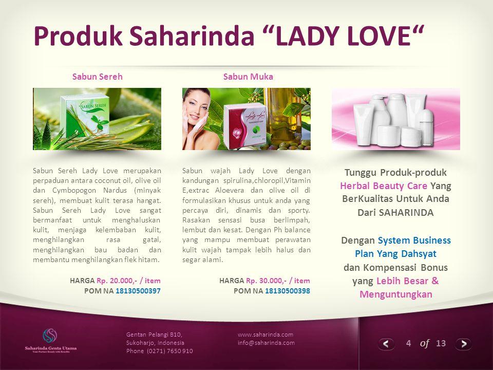 "4 of 13 www.saharinda.com info@saharinda.com Gentan Pelangi B10, Sukoharjo, Indonesia Phone (0271) 7650 910 Produk Saharinda ""LADY LOVE"" Sabun Sereh L"