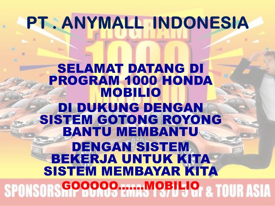 PT. ANYMALL INDONESIA SELAMAT DATANG DI PROGRAM 1000 HONDA MOBILIO DI DUKUNG DENGAN SISTEM GOTONG ROYONG BANTU MEMBANTU DENGAN SISTEM BEKERJA UNTUK KI