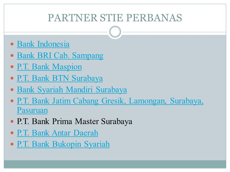 PARTNER STIE PERBANAS  Bank Indonesia Bank Indonesia  Bank BRI Cab. Sampang Bank BRI Cab. Sampang  P.T. Bank Maspion P.T. Bank Maspion  P.T. Bank