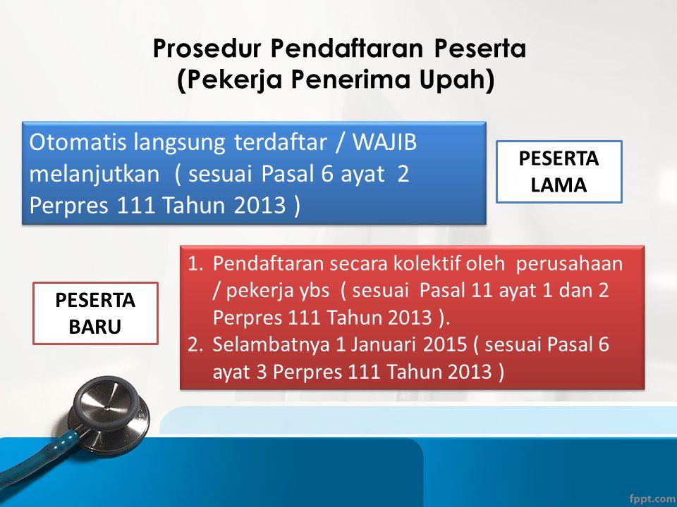Prosedur Pendaftaran Peserta (Pekerja Penerima Upah) Otomatis langsung terdaftar / WAJIB melanjutkan ( sesuai Pasal 6 ayat 2 Perpres 111 Tahun 2013 ) 1.Pendaftaran secara kolektif oleh perusahaan / pekerja ybs ( sesuai Pasal 11 ayat 1 dan 2 Perpres 111 Tahun 2013 ).