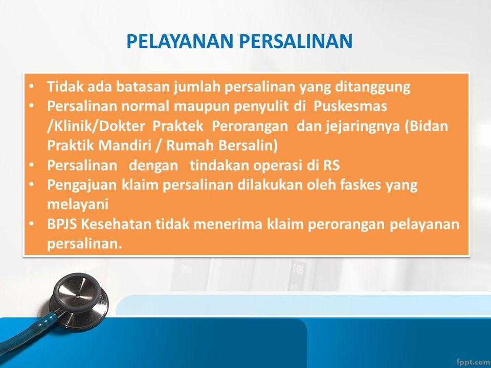 PELAYANAN PERSALINAN • Tidak ada batasan jumlah persalinan yang ditanggung • Persalinan normal maupun penyulit di Puskesmas /Klinik/Dokter Praktek Per
