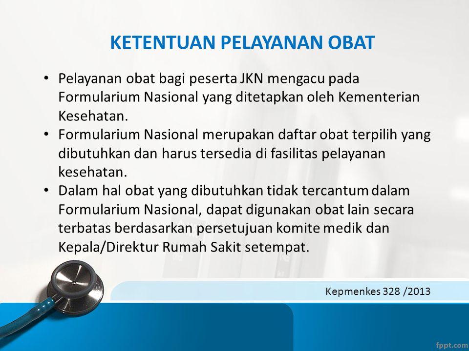 KETENTUAN PELAYANAN OBAT Kepmenkes 328 /2013 • Pelayanan obat bagi peserta JKN mengacu pada Formularium Nasional yang ditetapkan oleh Kementerian Kese