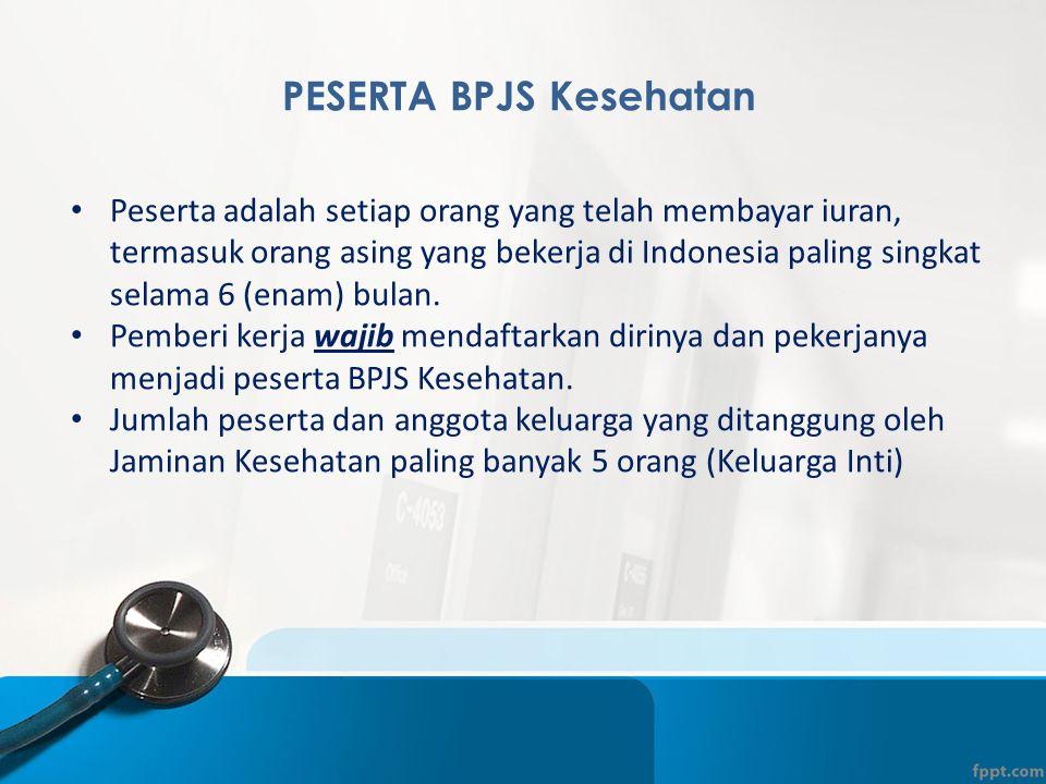 PESERTA BPJS Kesehatan • Peserta adalah setiap orang yang telah membayar iuran, termasuk orang asing yang bekerja di Indonesia paling singkat selama 6 (enam) bulan.