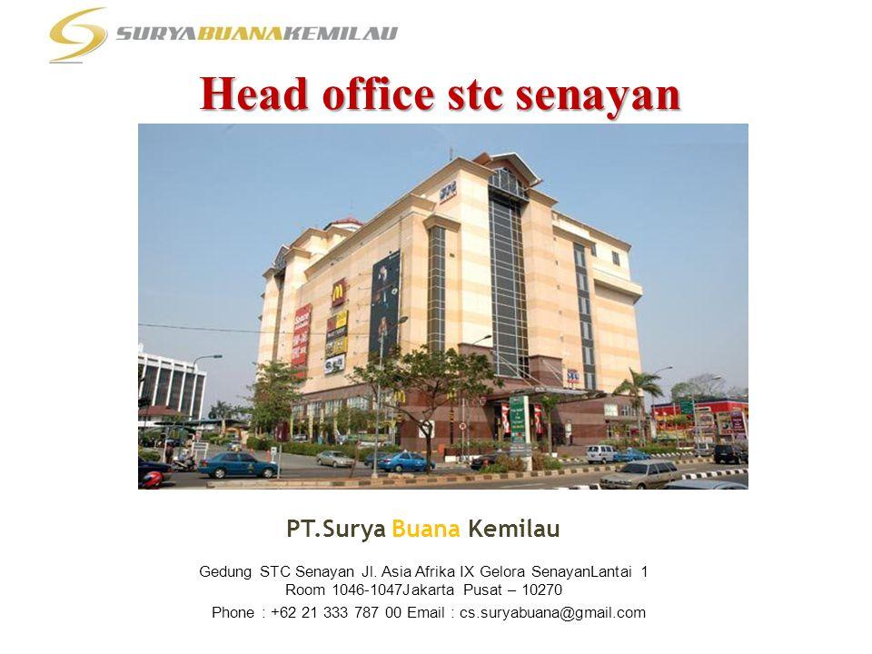 Head office stc senayan PT.Surya Buana Kemilau Gedung STC Senayan Jl. Asia Afrika IX Gelora SenayanLantai 1 Room 1046-1047Jakarta Pusat – 10270 Phone