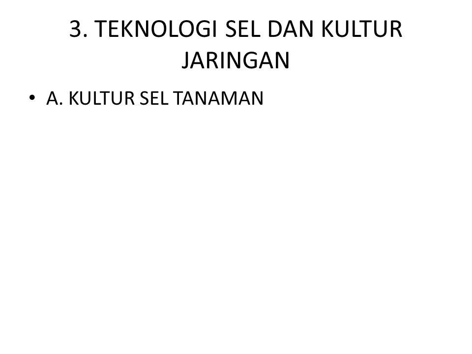3. TEKNOLOGI SEL DAN KULTUR JARINGAN • A. KULTUR SEL TANAMAN