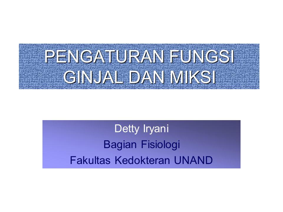 PENGATURAN FUNGSI GINJAL DAN MIKSI Detty Iryani Bagian Fisiologi Fakultas Kedokteran UNAND