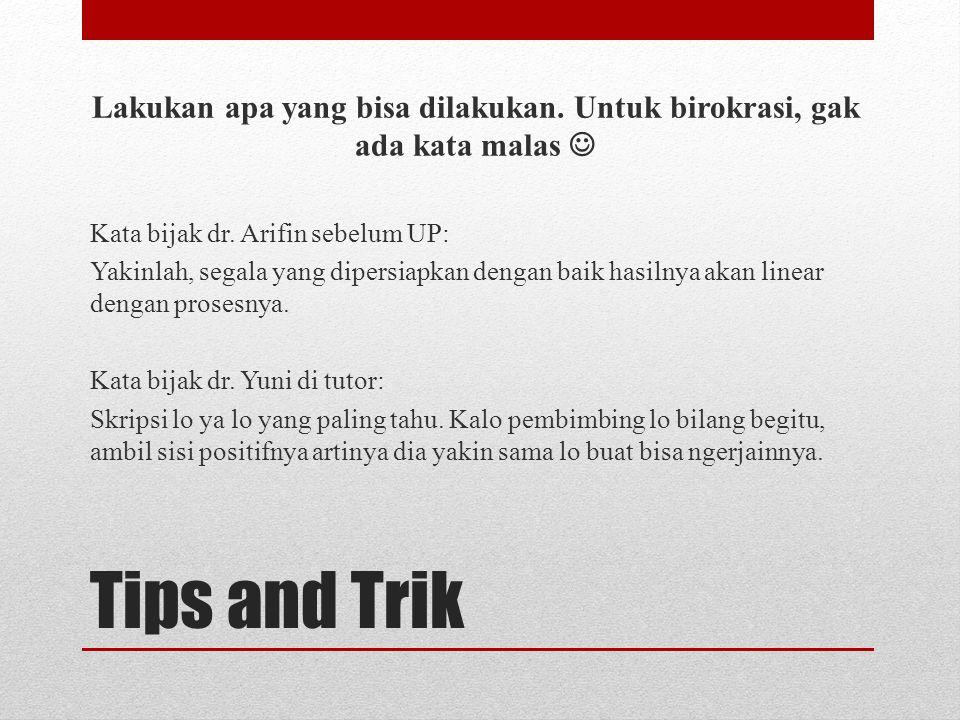 Tips and Trik Lakukan apa yang bisa dilakukan. Untuk birokrasi, gak ada kata malas  Kata bijak dr. Arifin sebelum UP: Yakinlah, segala yang dipersiap