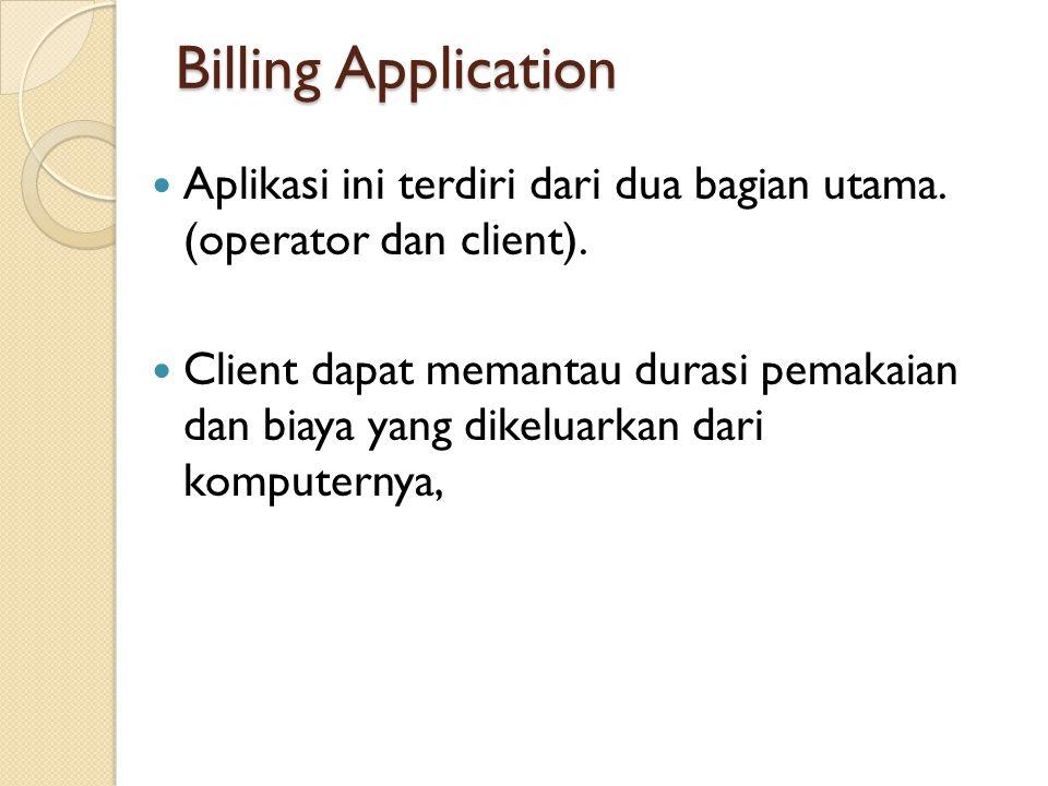 Billing Application  Aplikasi ini terdiri dari dua bagian utama.