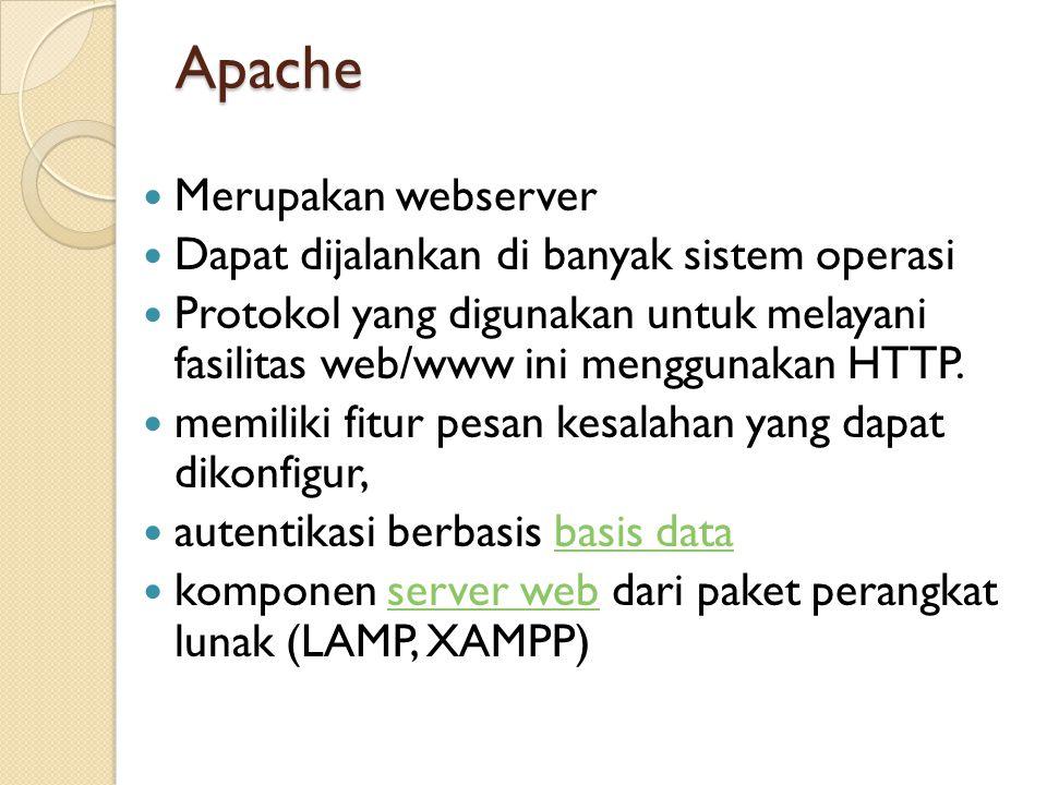 Apache  Merupakan webserver  Dapat dijalankan di banyak sistem operasi  Protokol yang digunakan untuk melayani fasilitas web/www ini menggunakan HTTP.