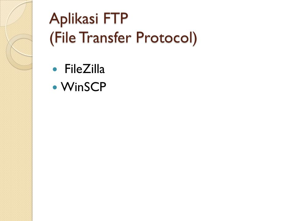 Aplikasi FTP (File Transfer Protocol) Aplikasi FTP (File Transfer Protocol)  FileZilla  WinSCP