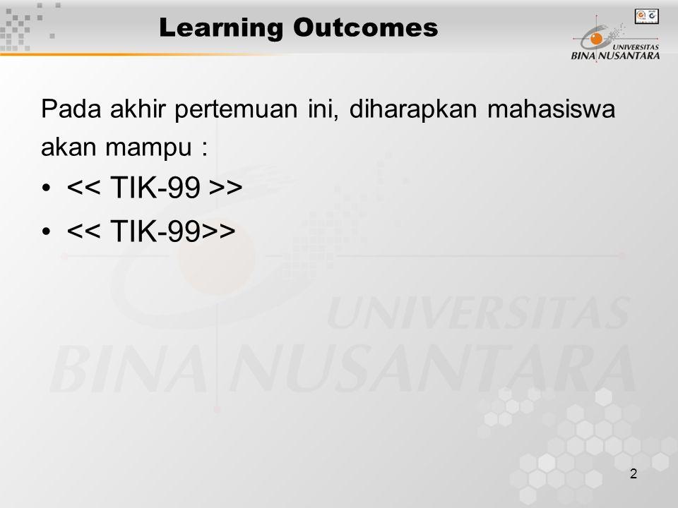 2 Learning Outcomes Pada akhir pertemuan ini, diharapkan mahasiswa akan mampu : • >
