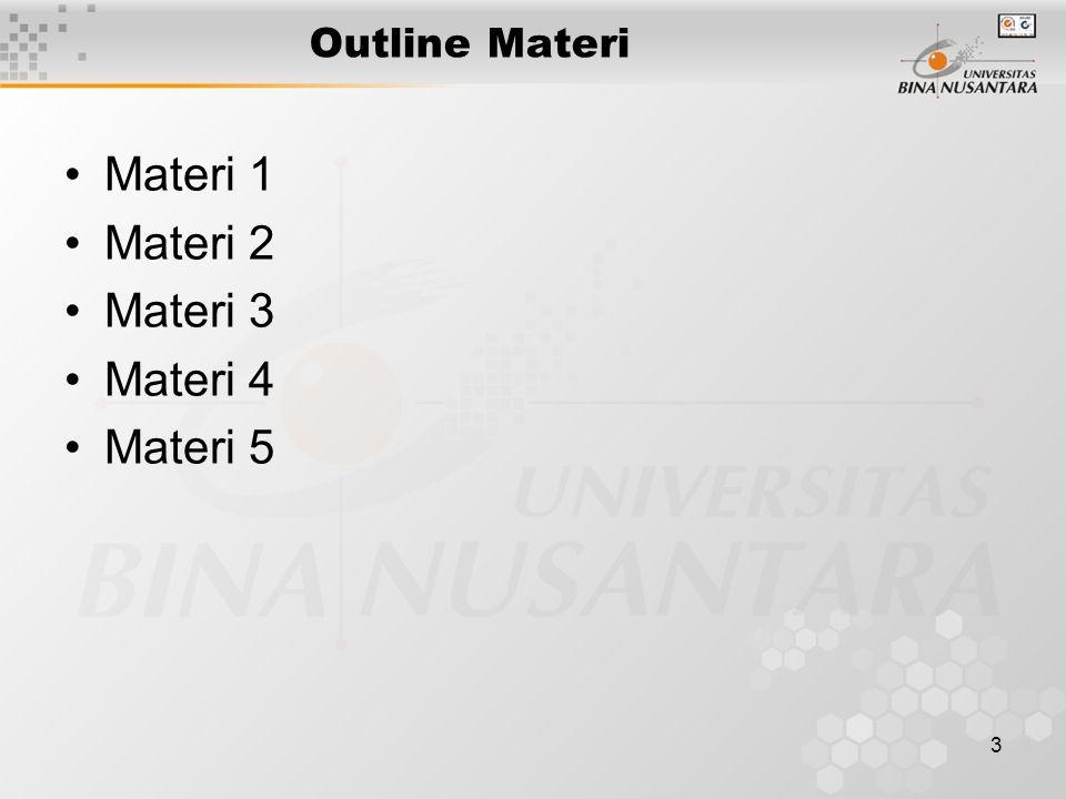 3 Outline Materi •Materi 1 •Materi 2 •Materi 3 •Materi 4 •Materi 5