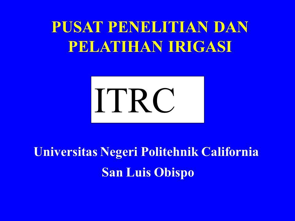 PUSAT PENELITIAN DAN PELATIHAN IRIGASI ITRC Universitas Negeri Politehnik California San Luis Obispo