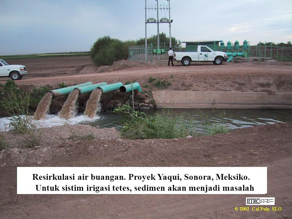 Resirkulasi air buangan. Proyek Yaqui, Sonora, Meksiko. Untuk sistim irigasi tetes, sedimen akan menjadi masalah