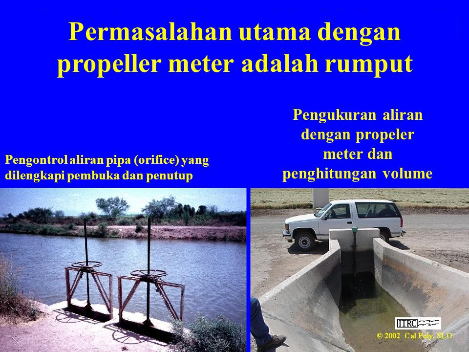 Permasalahan utama dengan propeller meter adalah rumput Pengontrol aliran pipa (orifice) yang dilengkapi pembuka dan penutup Pengukuran aliran dengan