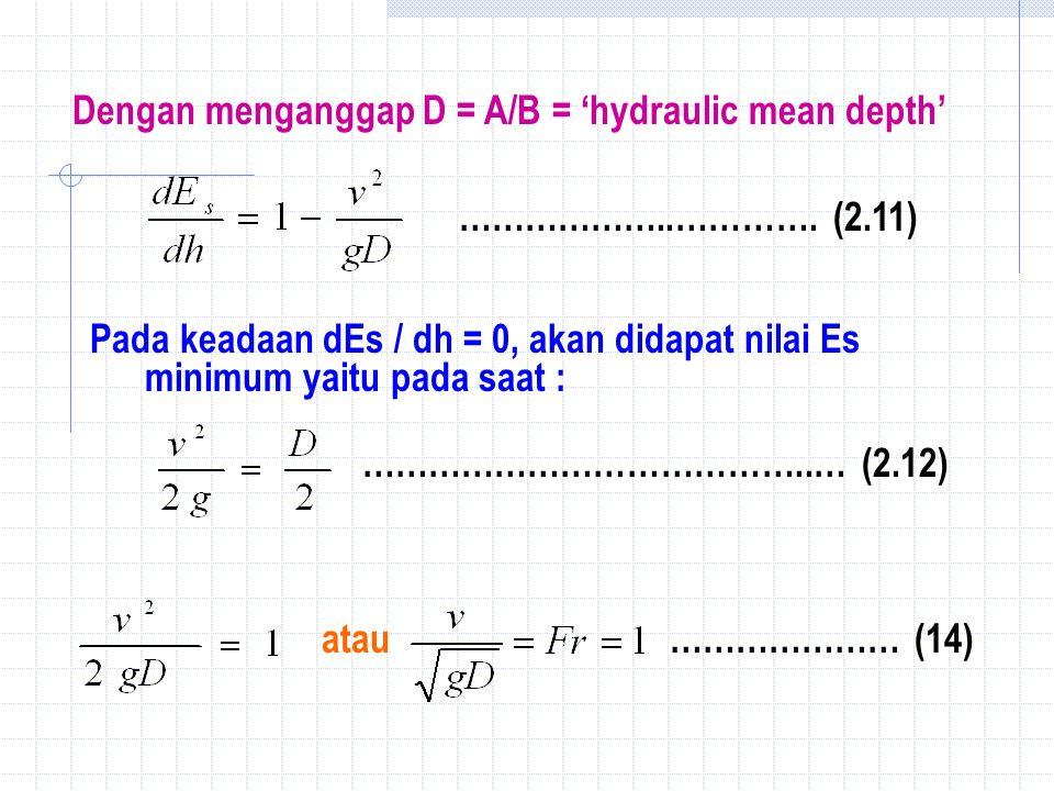 Dengan menganggap D = A/B = 'hydraulic mean depth' ………………..………….