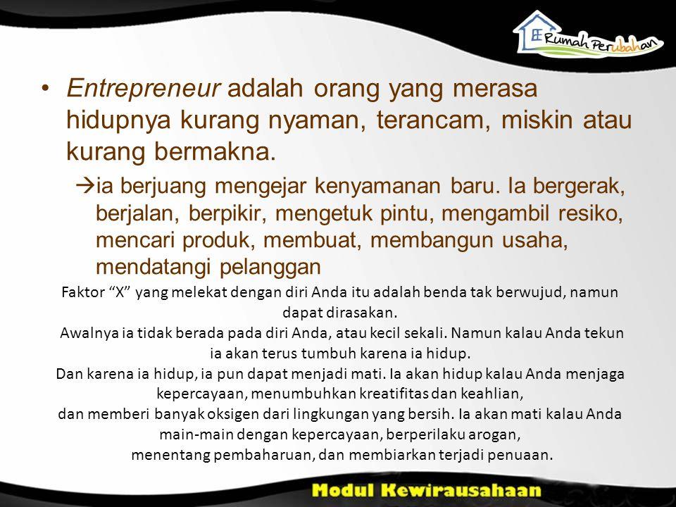 •Entrepreneur adalah orang yang merasa hidupnya kurang nyaman, terancam, miskin atau kurang bermakna.  ia berjuang mengejar kenyamanan baru. Ia berge