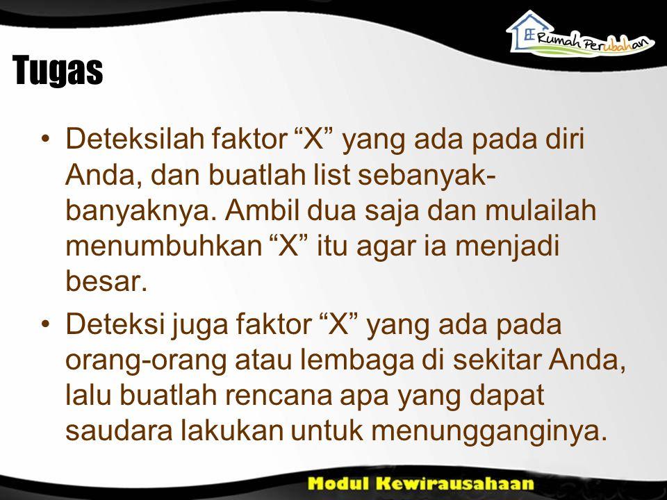"Tugas •Deteksilah faktor ""X"" yang ada pada diri Anda, dan buatlah list sebanyak- banyaknya. Ambil dua saja dan mulailah menumbuhkan ""X"" itu agar ia me"