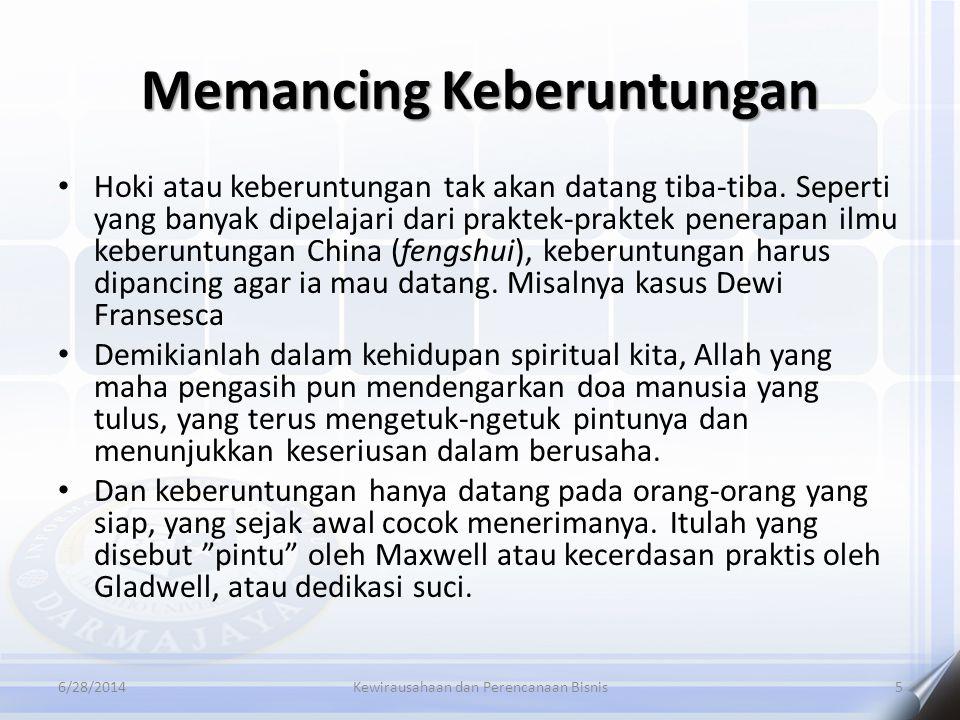 Memancing Keberuntungan 6/28/2014Kewirausahaan dan Perencanaan Bisnis5 • Hoki atau keberuntungan tak akan datang tiba-tiba. Seperti yang banyak dipela