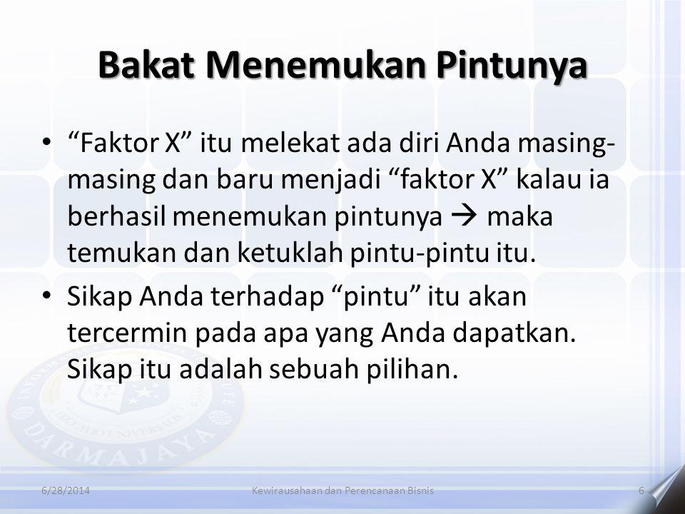 """Bakat Menemukan Pintunya 6/28/2014Kewirausahaan dan Perencanaan Bisnis6 • """"Faktor X"""" itu melekat ada diri Anda masing- masing dan baru menjadi """"faktor"""