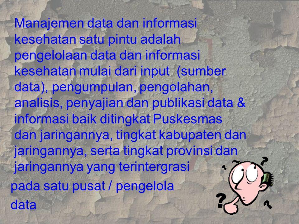 Manajemen data dan informasi kesehatan satu pintu adalah pengelolaan data dan informasi kesehatan mulai dari input (sumber data), pengumpulan, pengola