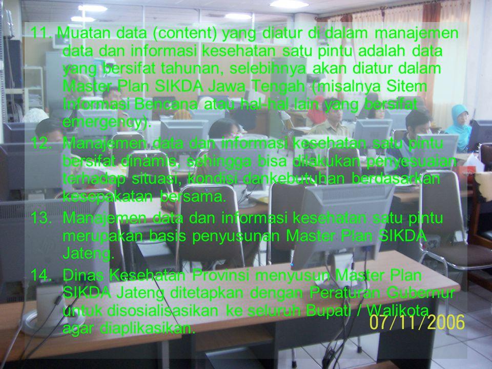 11. Muatan data (content) yang diatur di dalam manajemen data dan informasi kesehatan satu pintu adalah data yang bersifat tahunan, selebihnya akan di