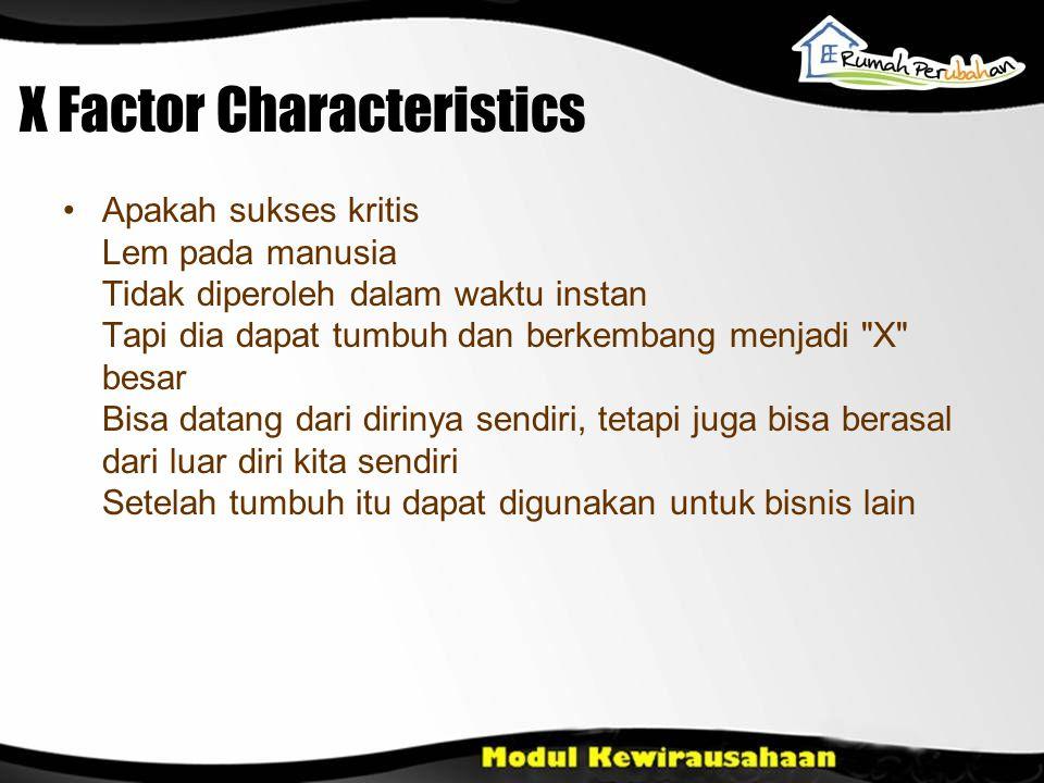X Factor Characteristics •Apakah sukses kritis Lem pada manusia Tidak diperoleh dalam waktu instan Tapi dia dapat tumbuh dan berkembang menjadi