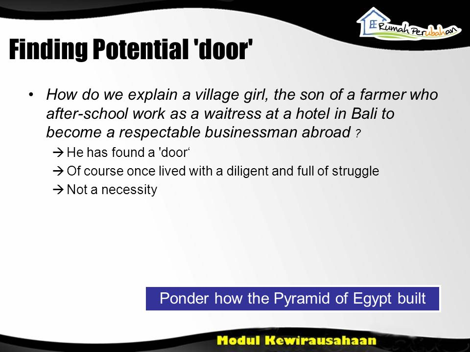 Finding Potential 'door' •How do we explain a village girl, the son of a farmer who after-school work as a waitress at a hotel in Bali to become a res