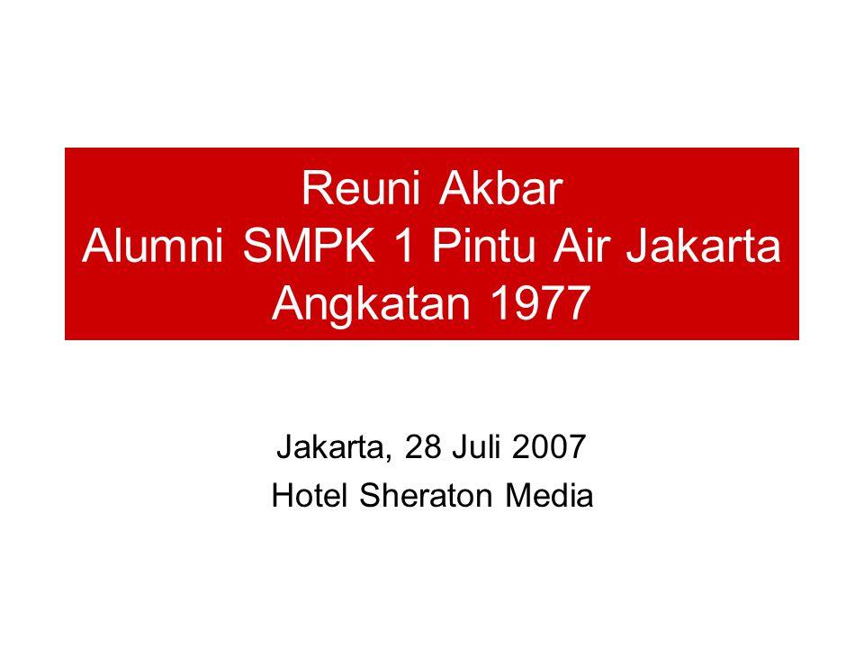 Reuni Akbar Alumni SMPK 1 Pintu Air Jakarta Angkatan 1977 Jakarta, 28 Juli 2007 Hotel Sheraton Media