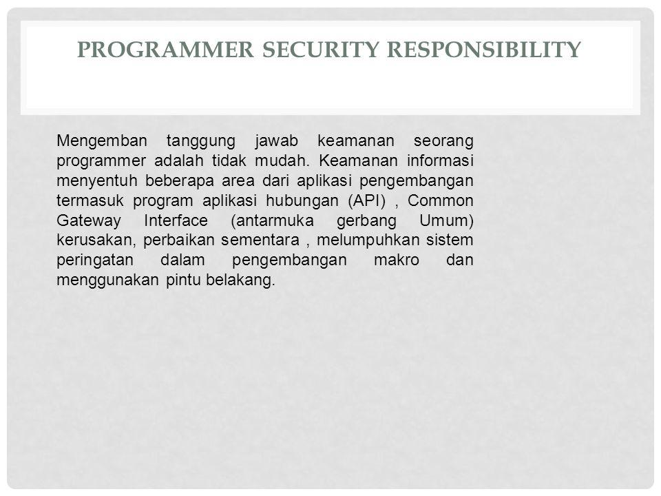PROGRAMMER SECURITY RESPONSIBILITY Mengemban tanggung jawab keamanan seorang programmer adalah tidak mudah. Keamanan informasi menyentuh beberapa area