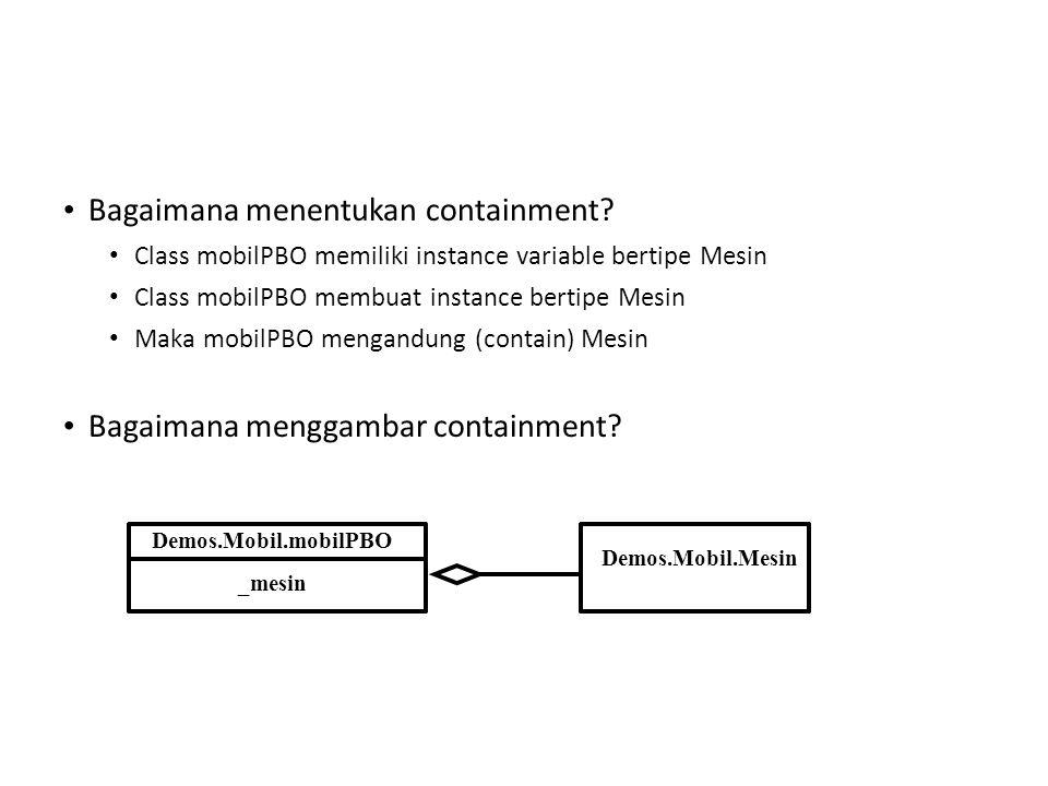 • Bagaimana menentukan containment? • Class mobilPBO memiliki instance variable bertipe Mesin • Class mobilPBO membuat instance bertipe Mesin • Maka m